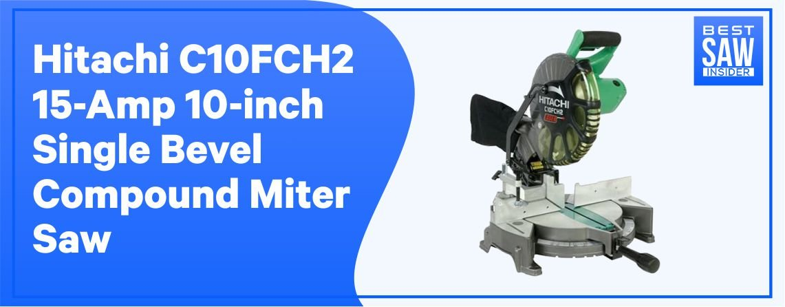 Hitachi C10FCH2 10 inch Single Bevel Miter Saw