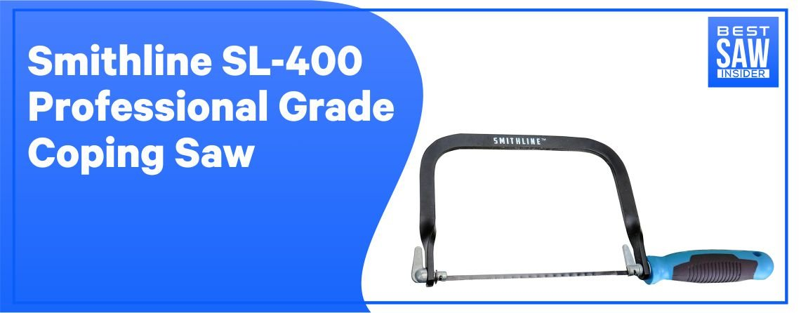 Smithline SL-400 - Professional Grade Coping Saw