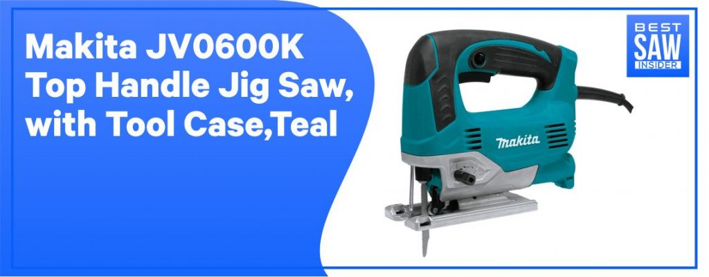 Makita JVO600K -Top Handle JigSaw: