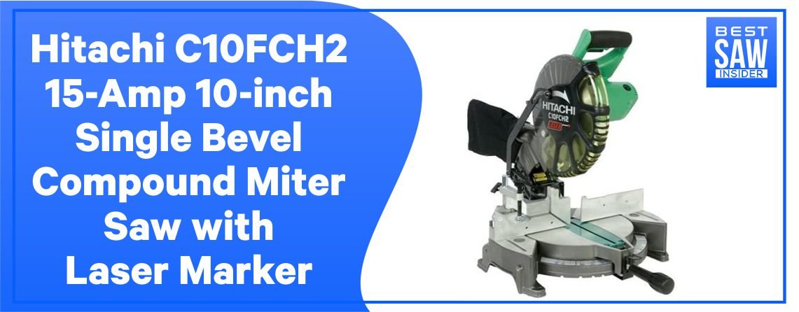 Hitachi C10FCH2 - 10 inch Single Bevel Miter Saw