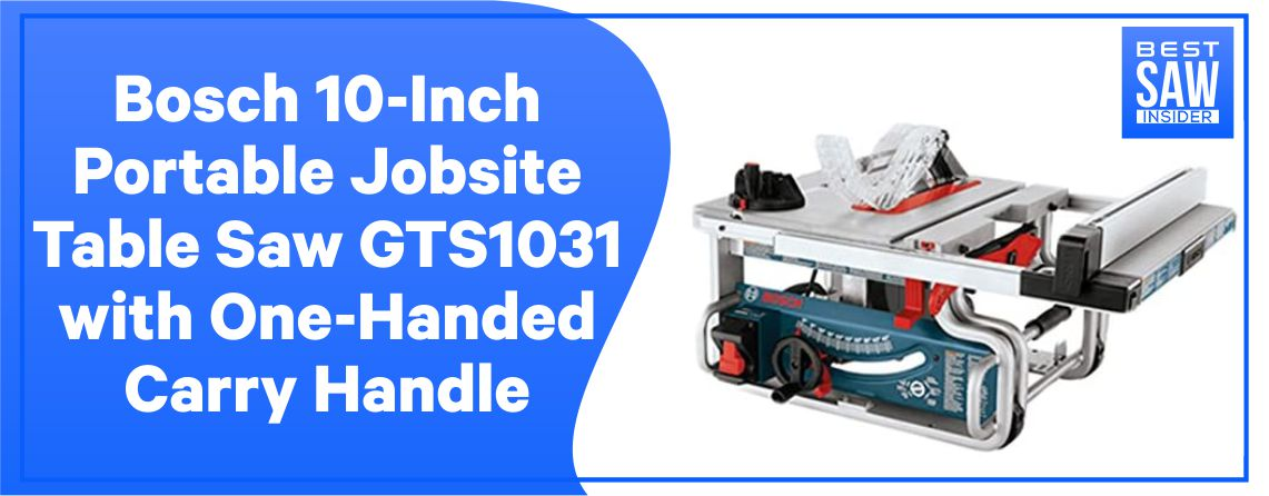 BoschGTS1031 - Portable Jobsite Table Saw
